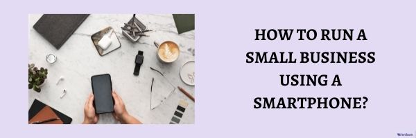 How to run a small business using a smartphone?